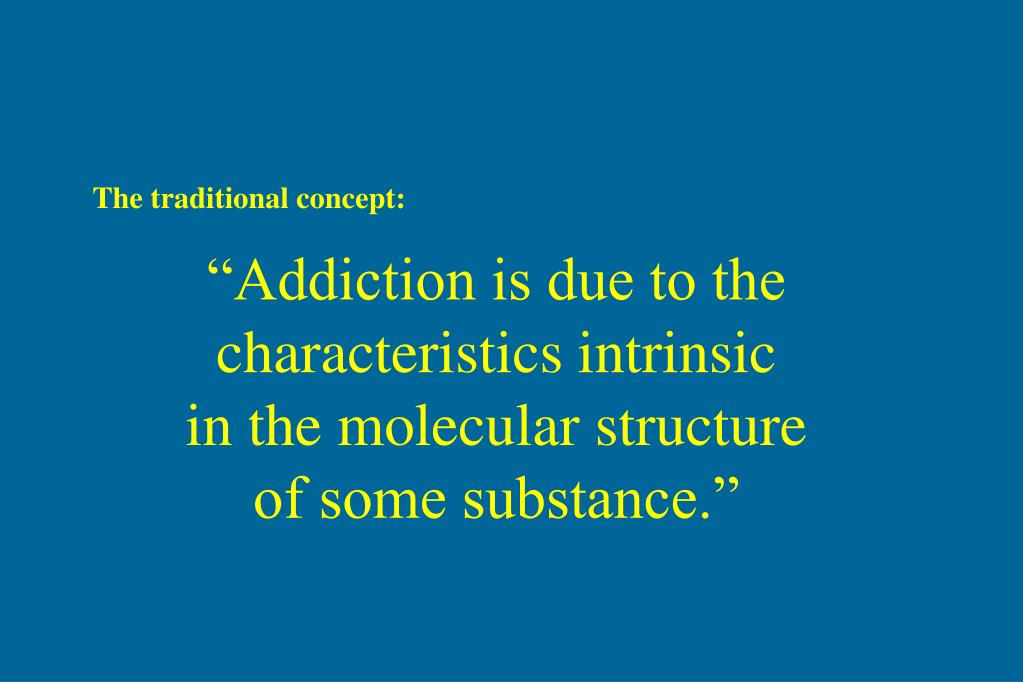 """Addiction is due to the"