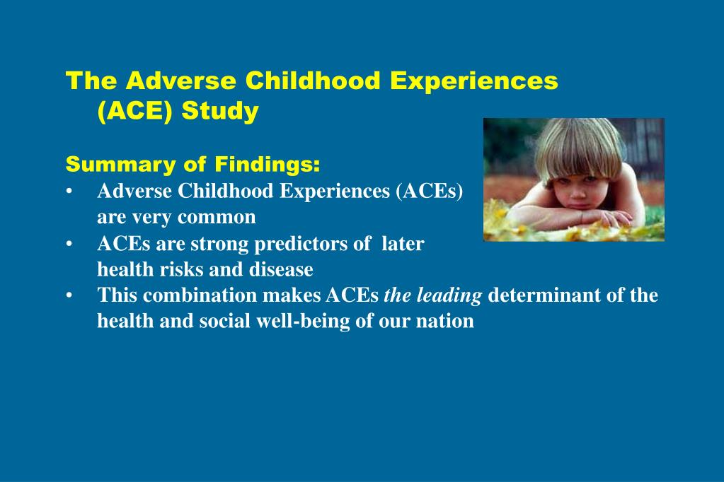 The Adverse Childhood Experiences