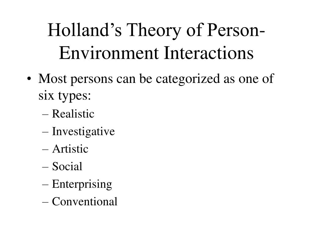 holland theory John holland's theory of vocational choice has for many years been a dominant force in | article from journal of occupational and organizational psychology march 1, 2004.