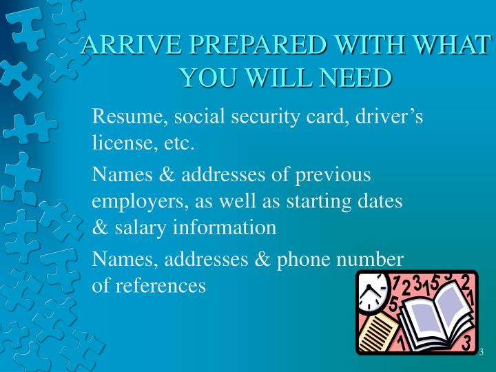 Arrive prepared with what you will need l.jpg
