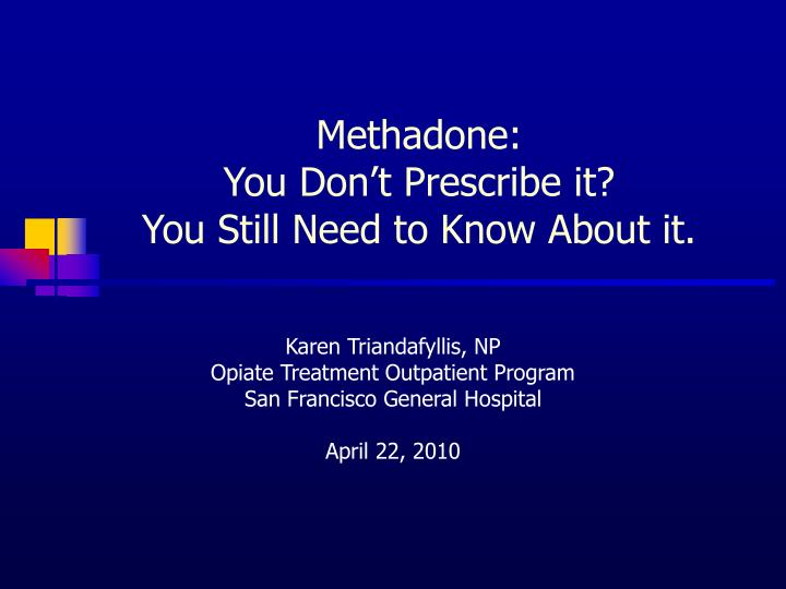 Methadone you don t prescribe it you still need to know about it l.jpg