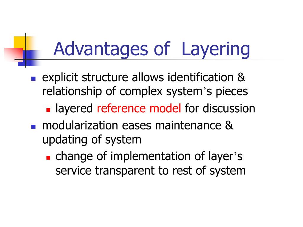Advantages of  Layering