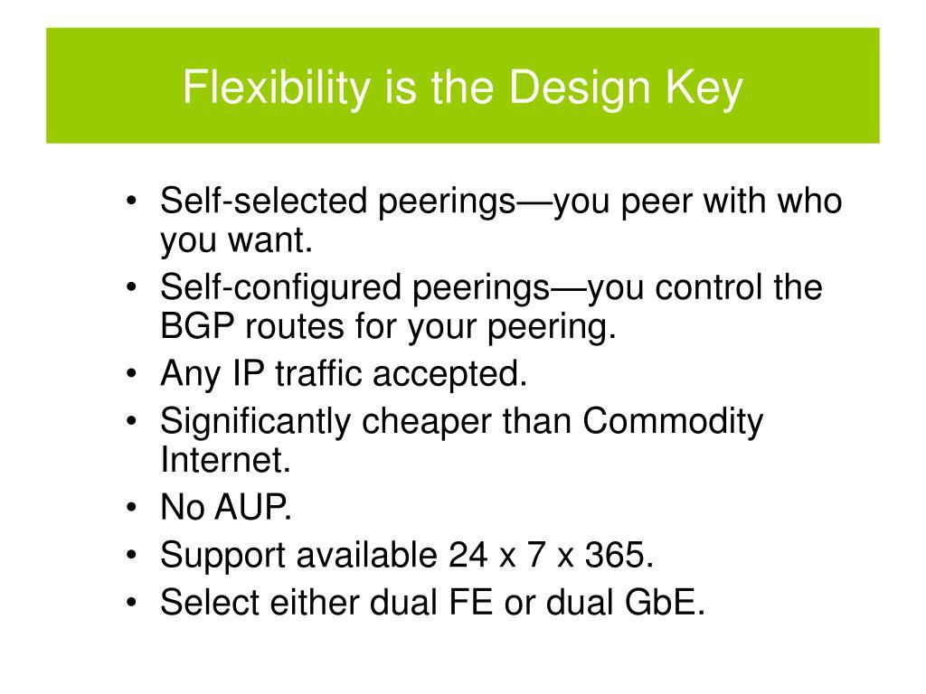 Flexibility is the Design Key