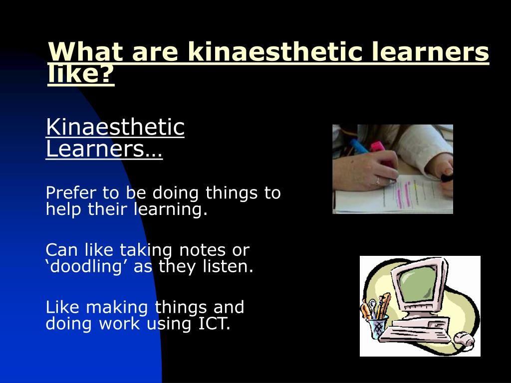 What are kinaesthetic learners like?