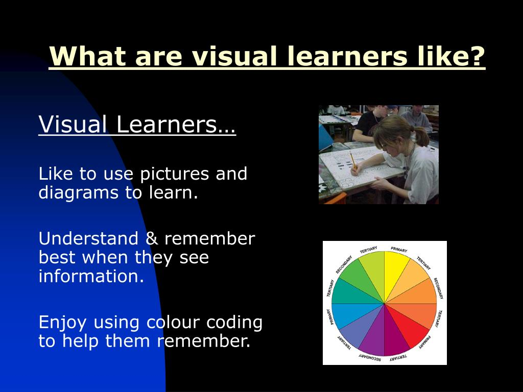 What are visual learners like?