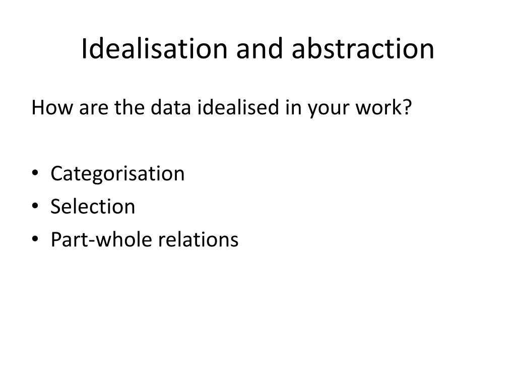 Idealisation and abstraction