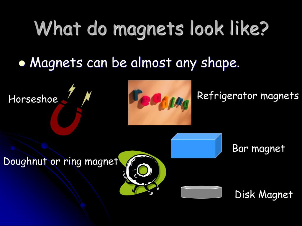What do magnets look like?