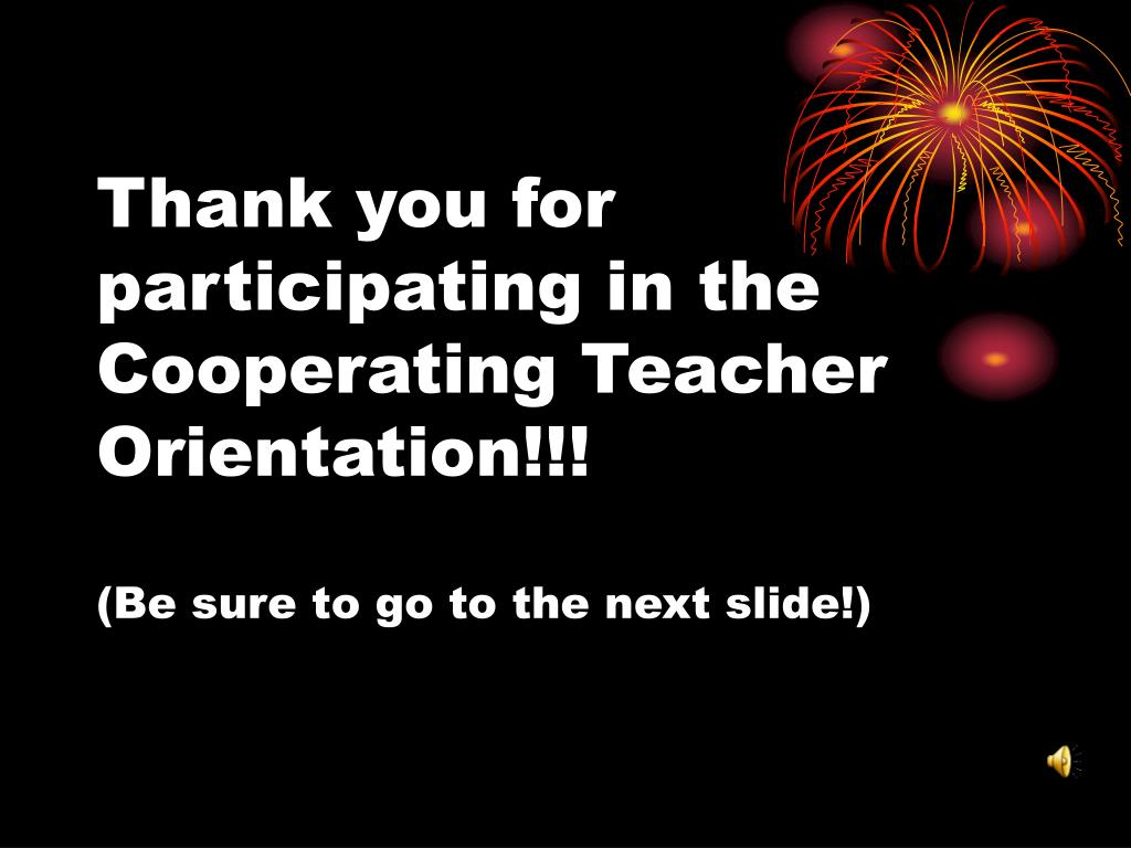 Thank you for participating in the Cooperating Teacher Orientation!!!