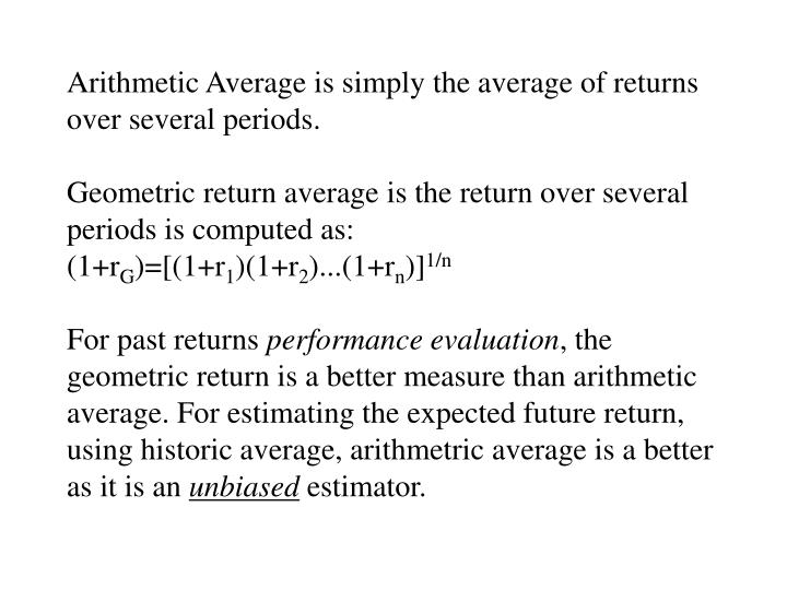 Arithmetic Average is simply the average of returns over several periods.