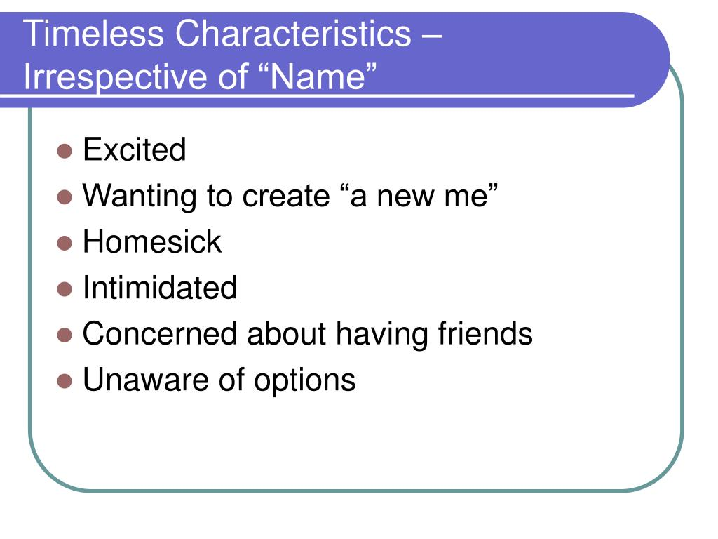"Timeless Characteristics – Irrespective of ""Name"""