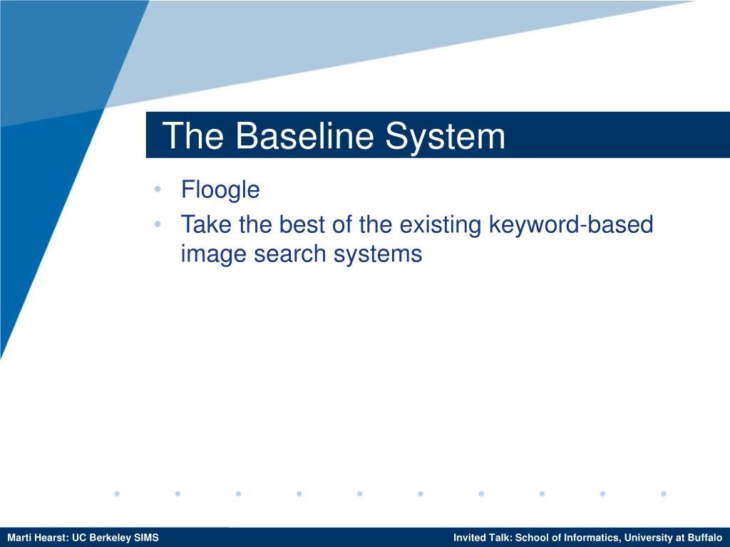 The Baseline System