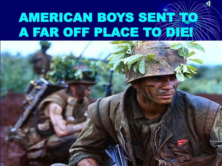 AMERICAN BOYS SENT TO A FAR OFF PLACE TO DIE!