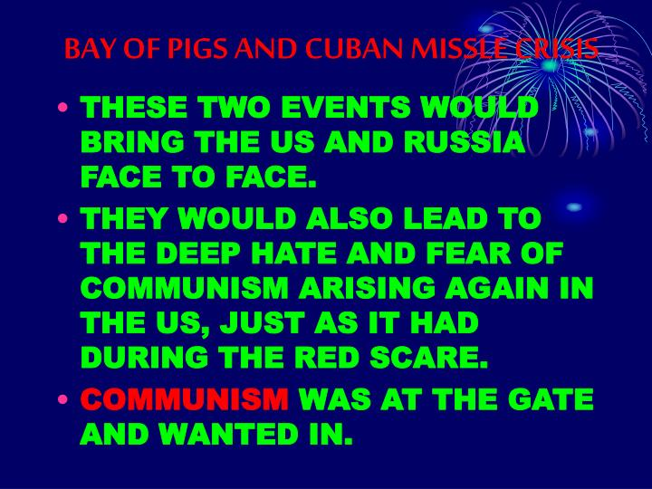 BAY OF PIGS AND CUBAN MISSLE CRISIS