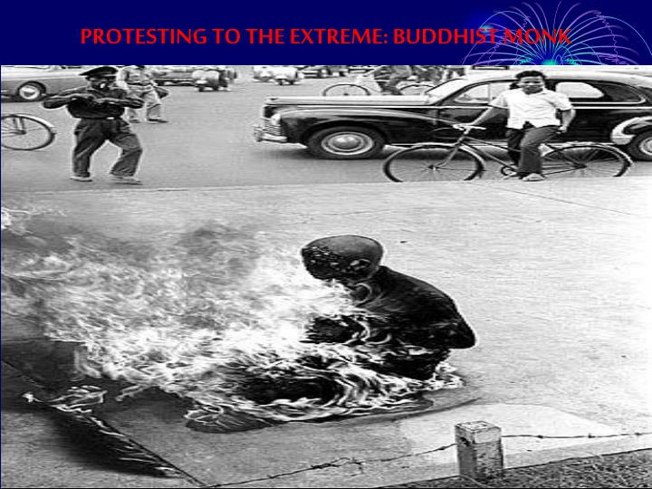 PROTESTING TO THE EXTREME: BUDDHIST MONK