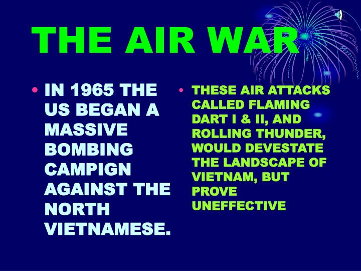 IN 1965 THE US BEGAN A MASSIVE BOMBING CAMPIGN AGAINST THE NORTH VIETNAMESE.
