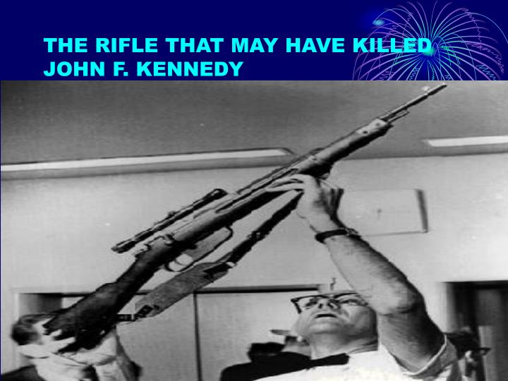 THE RIFLE THAT MAY HAVE KILLED JOHN F. KENNEDY
