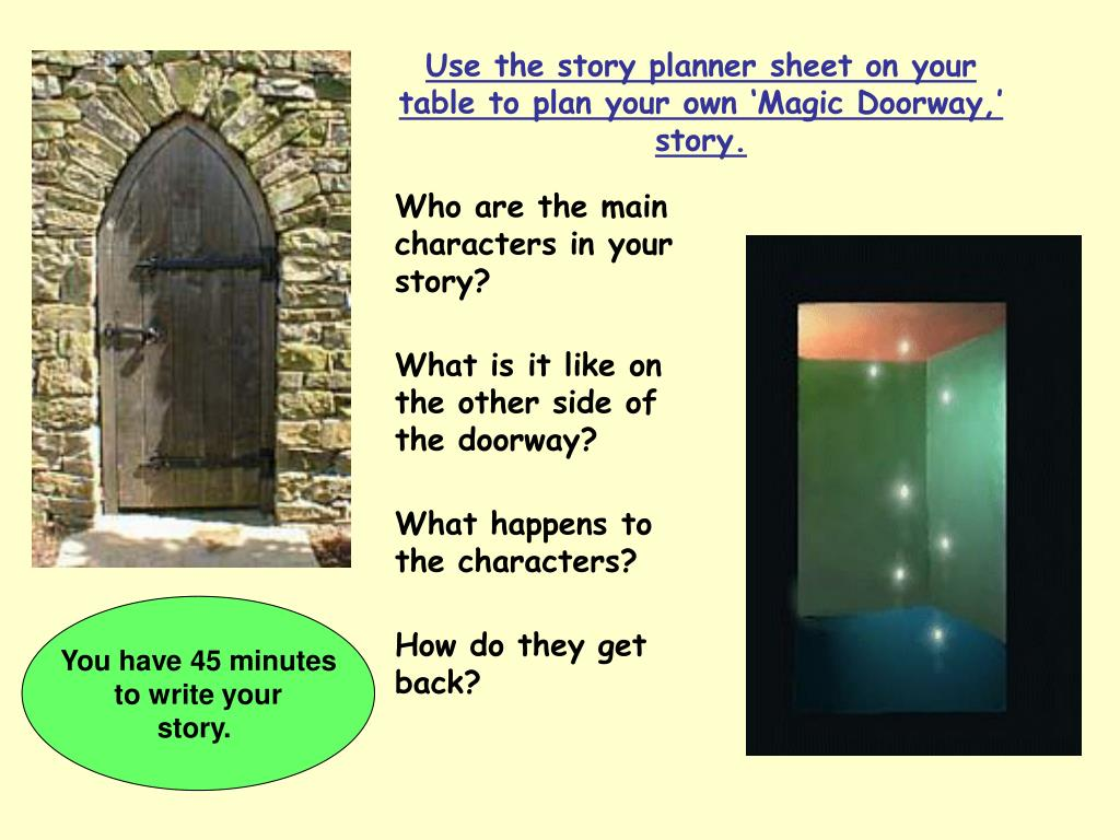 Use the story planner sheet on your table to plan your own 'Magic Doorway,' story.