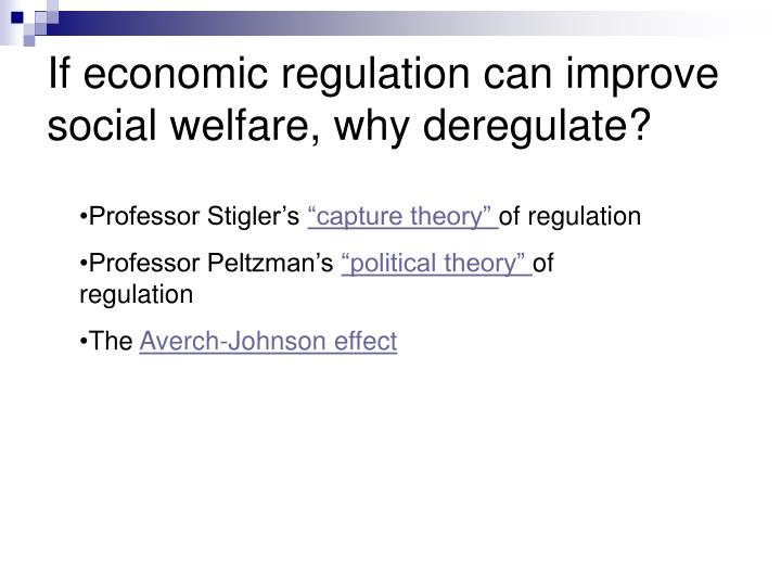 If economic regulation can improve social welfare, why deregulate?