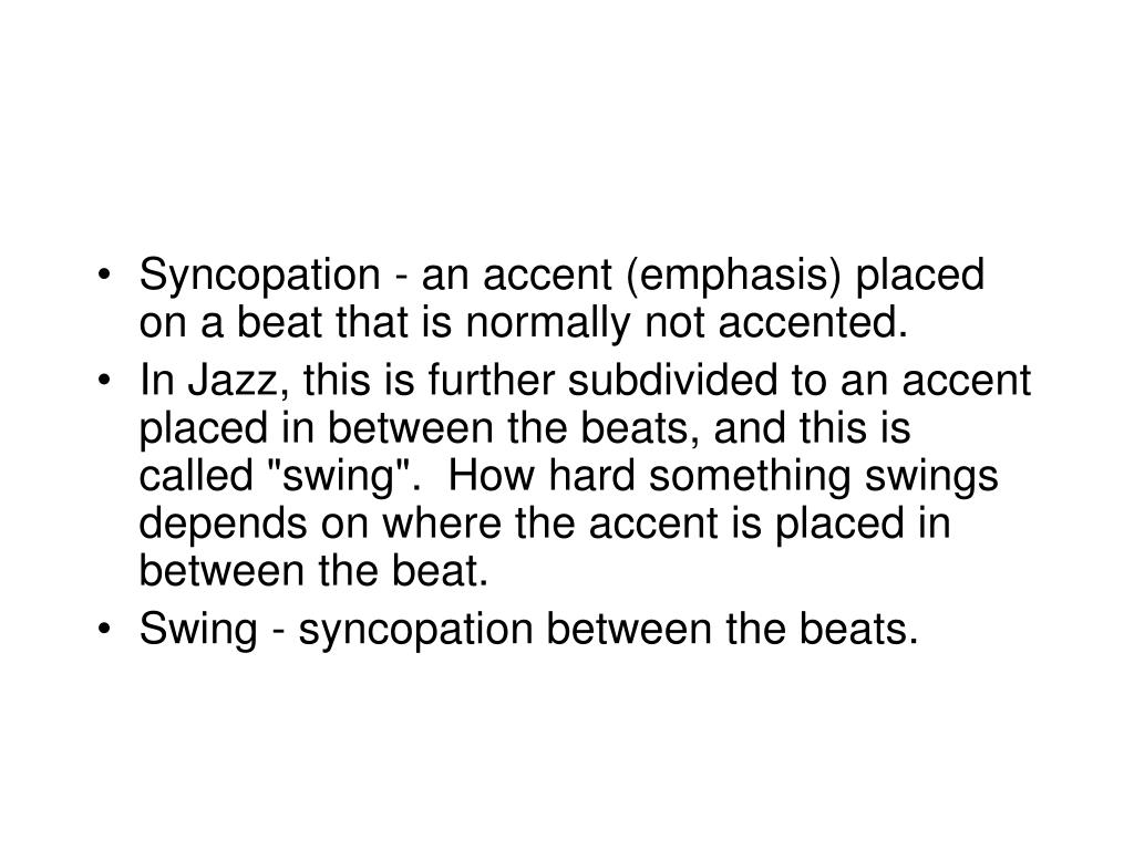 Syncopation - an accent (emphasis) placed on a beat that is normally not accented.
