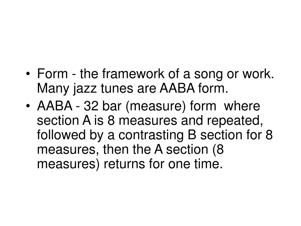 Form - the framework of a song or work.  Many jazz tunes are AABA form.