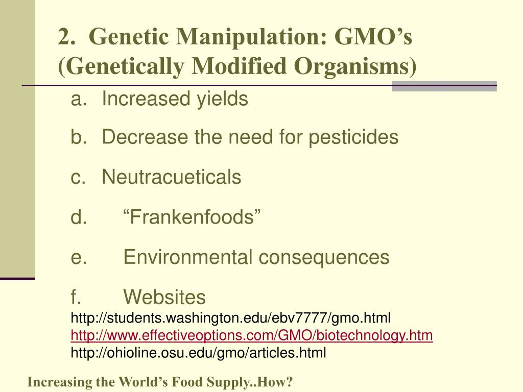 2.  Genetic Manipulation: GMO's (Genetically Modified Organisms)