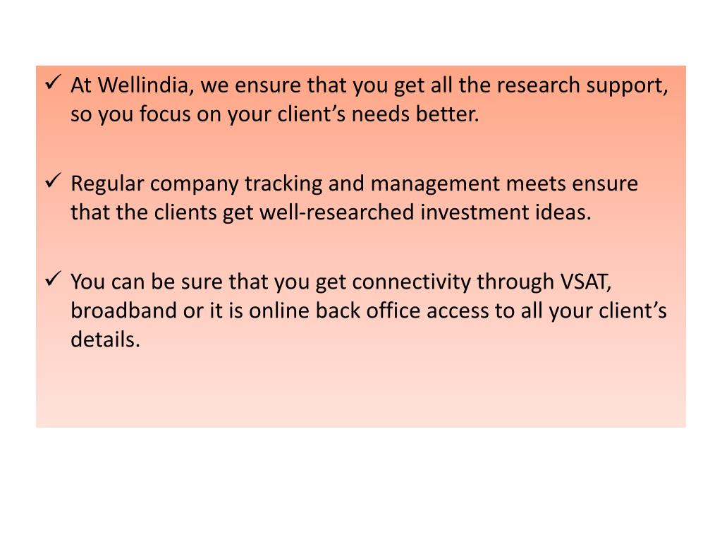 At Wellindia, we ensure that you get all the research support, so you focus on your client's needs better.
