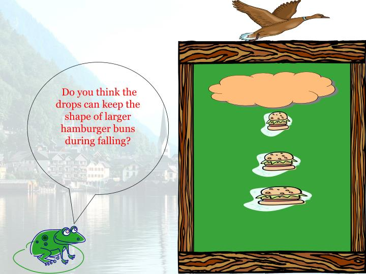 Do you think the drops can keep the shape of larger hamburger buns during falling?