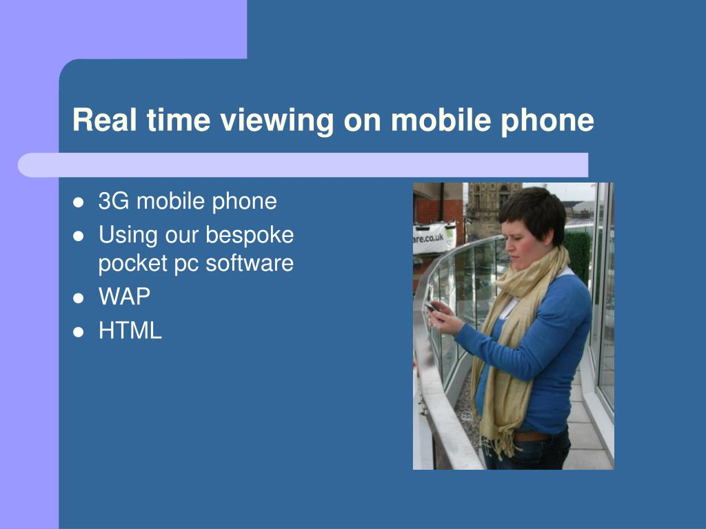 Real time viewing on mobile phone