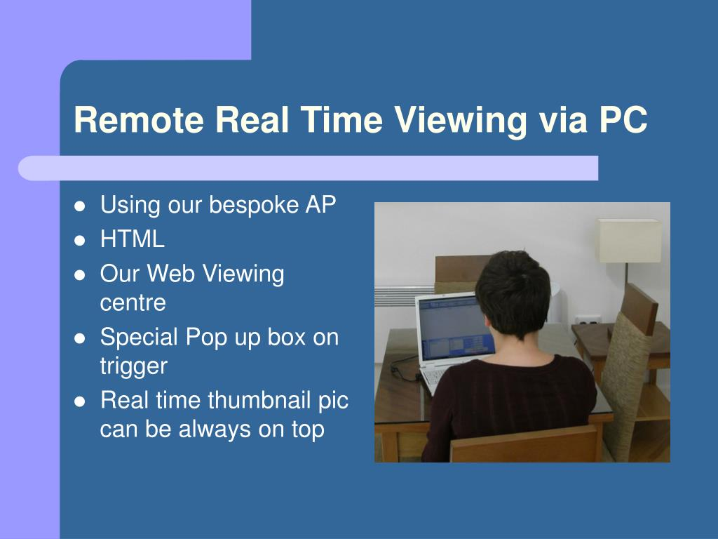 Remote Real Time Viewing via PC