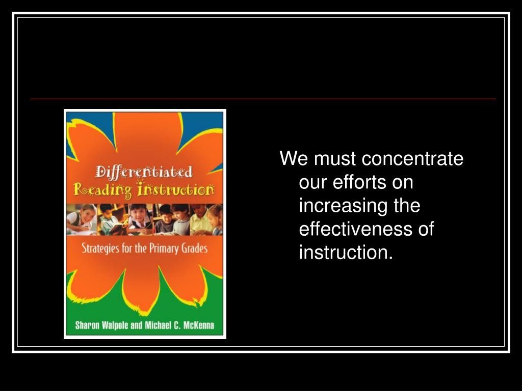 We must concentrate our efforts on increasing the effectiveness of instruction.