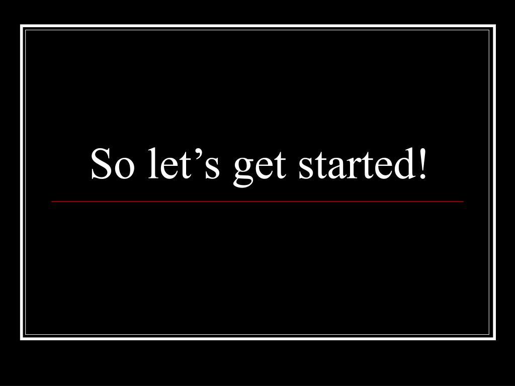So let's get started!
