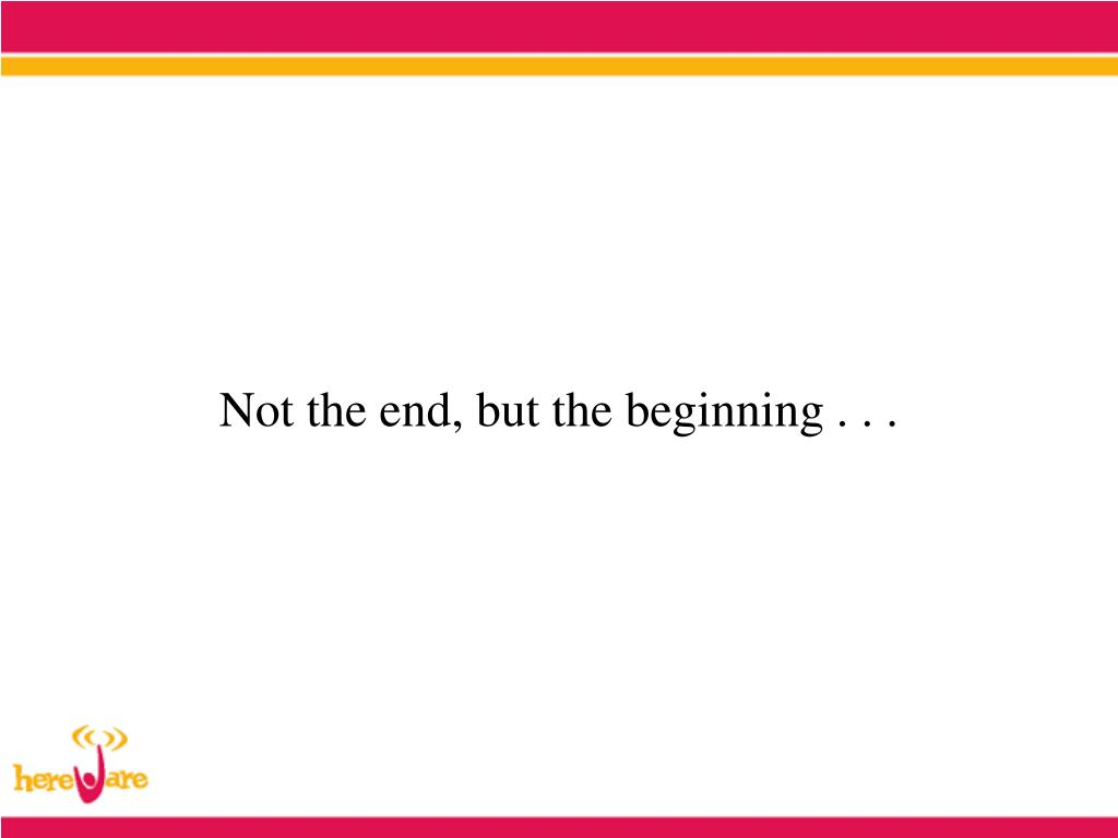 Not the end, but the beginning . . .