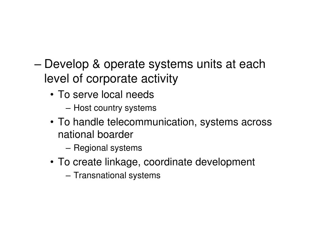 Develop & operate systems units at each level of corporate activity