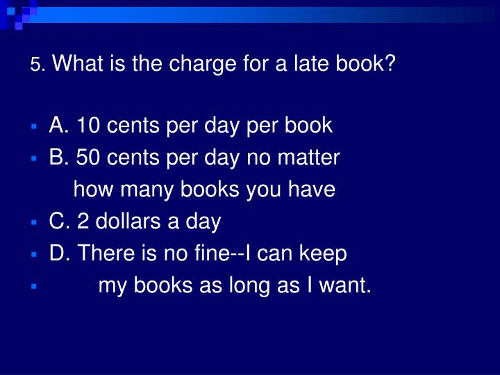 5 what is the charge for a late book l.jpg