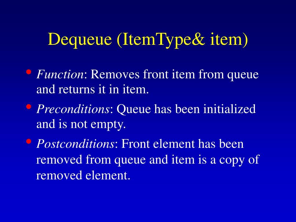 Dequeue (ItemType& item)