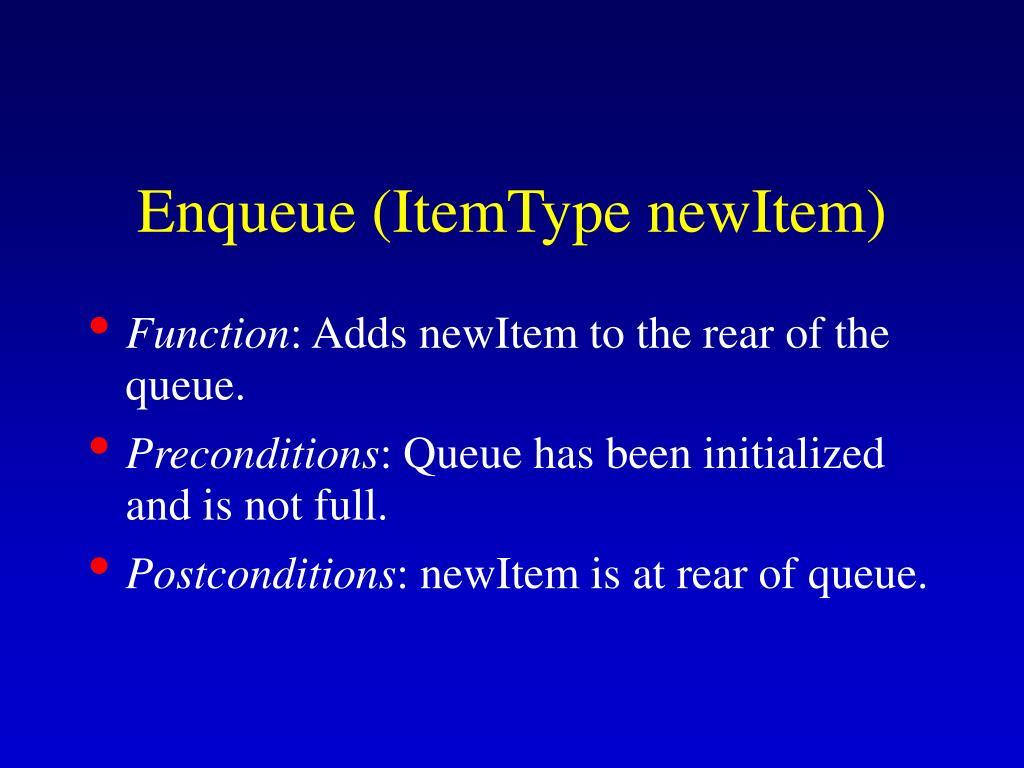 Enqueue (ItemType newItem)