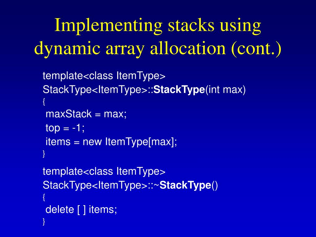 Implementing stacks using dynamic array allocation (cont.)