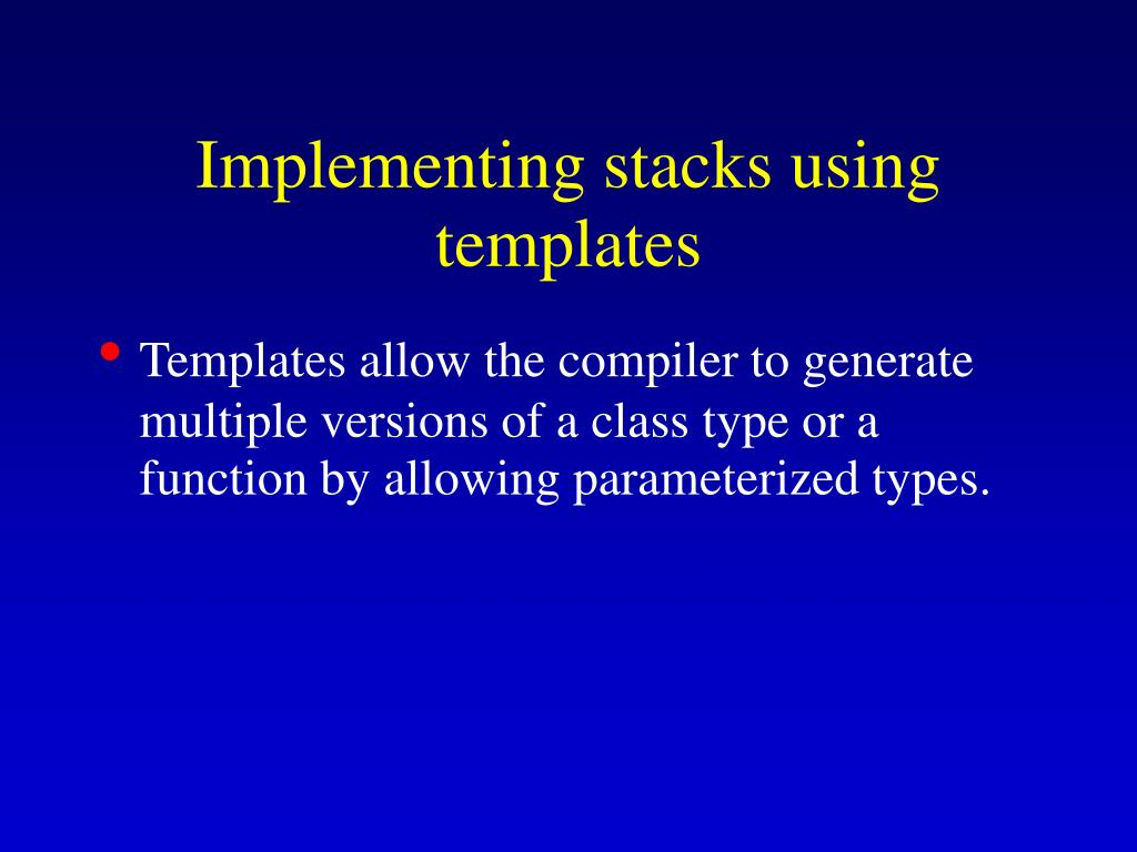 Implementing stacks using templates