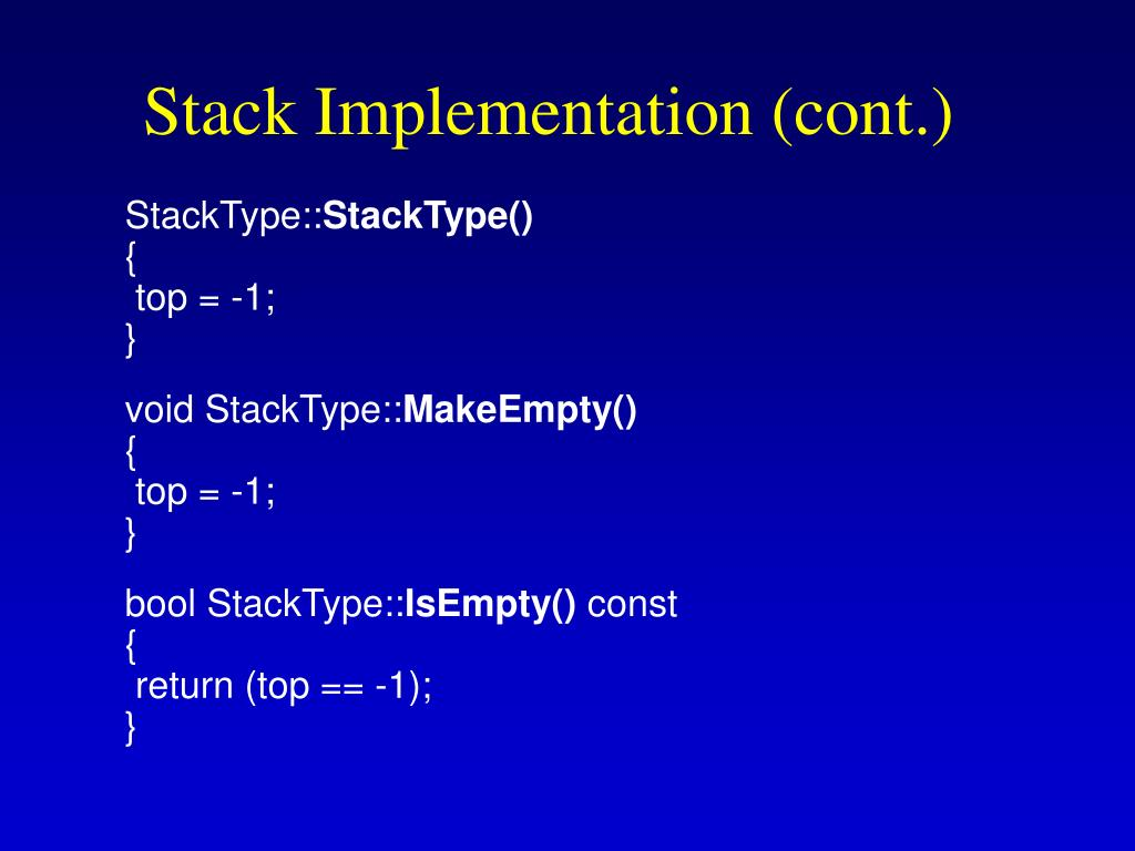 Stack Implementation (cont.)