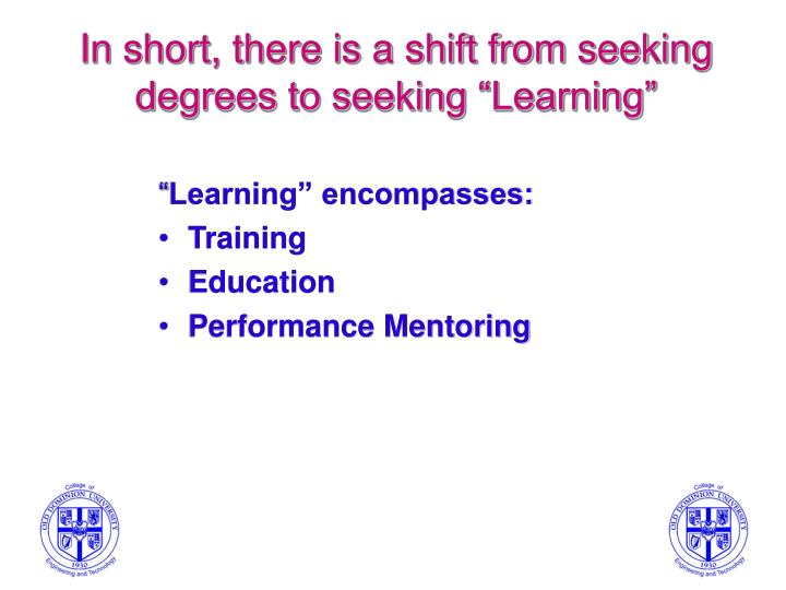 "In short, there is a shift from seeking degrees to seeking ""Learning"""