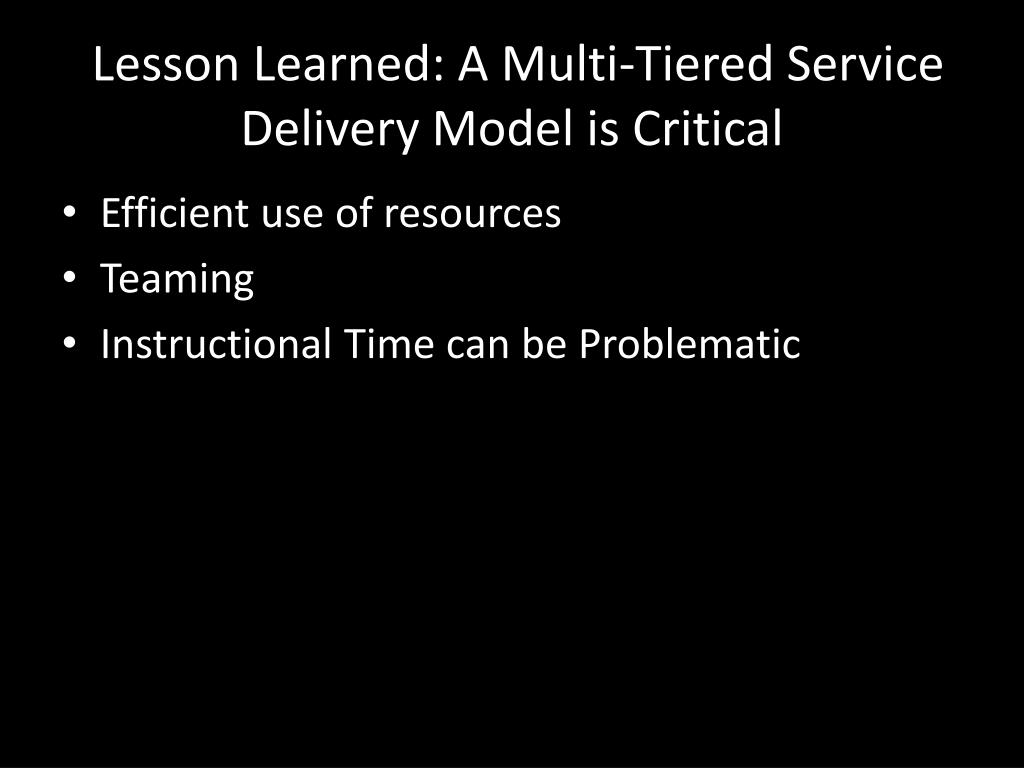 Lesson Learned: A Multi-Tiered Service Delivery Model is Critical