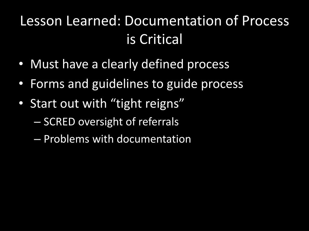 Lesson Learned: Documentation of Process is Critical