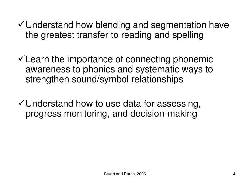 Understand how blending and segmentation have the greatest transfer to reading and spelling