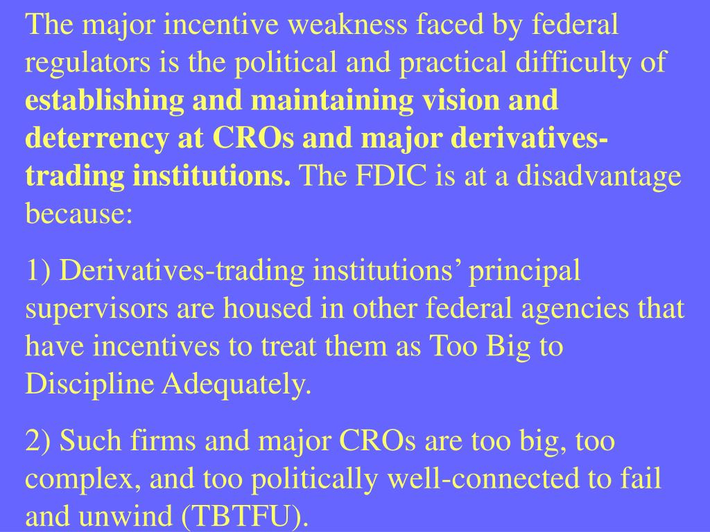 The major incentive weakness faced by federal regulators is the political and practical difficulty of