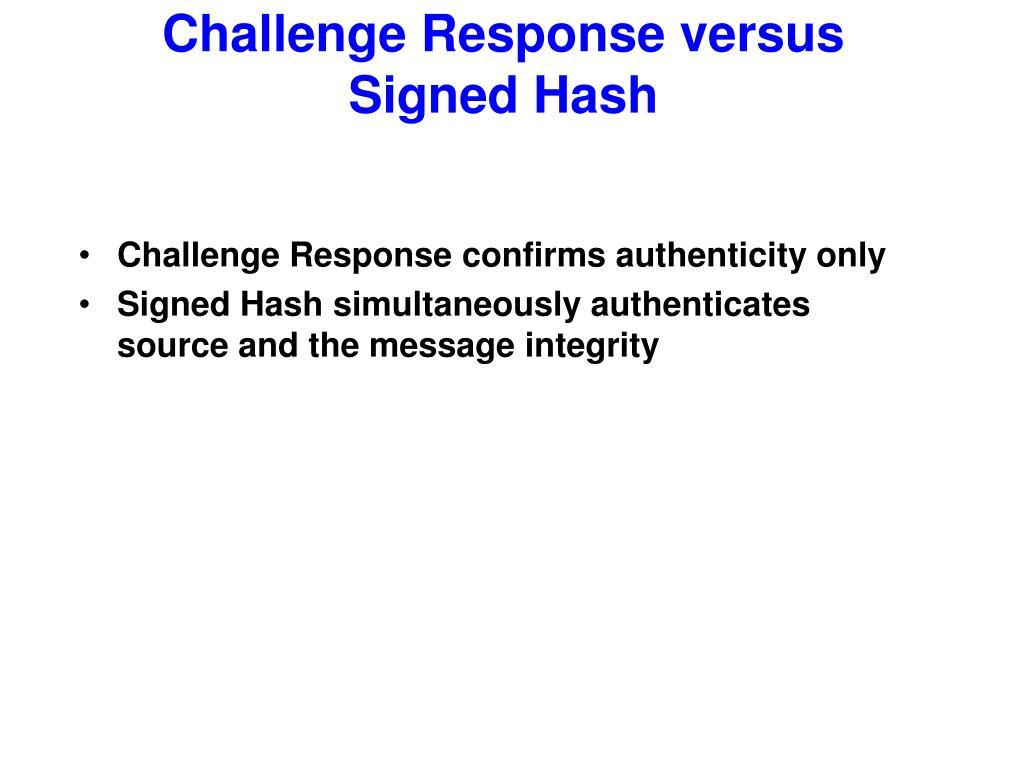 Challenge Response versus Signed Hash