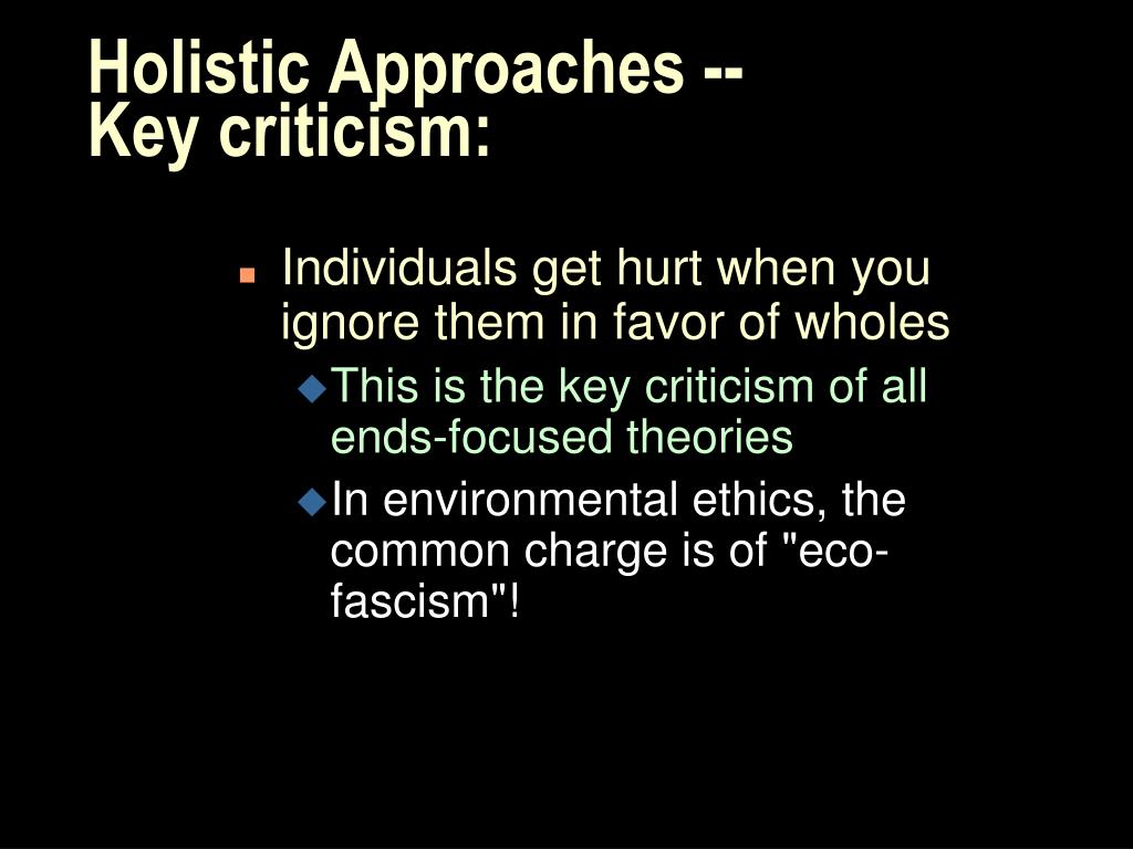 Holistic Approaches -- Key criticism: