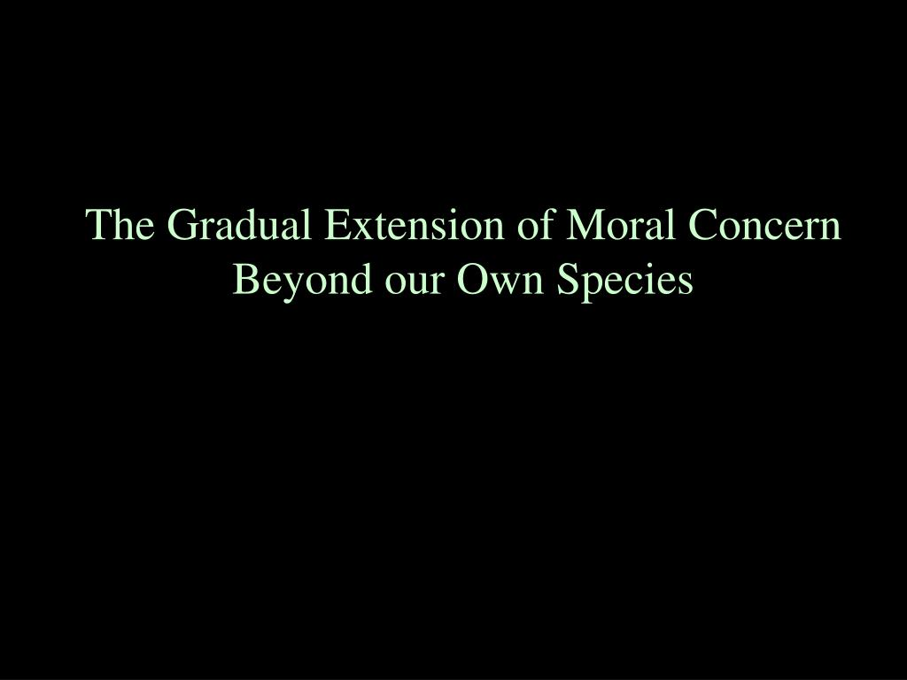 The Gradual Extension of Moral Concern