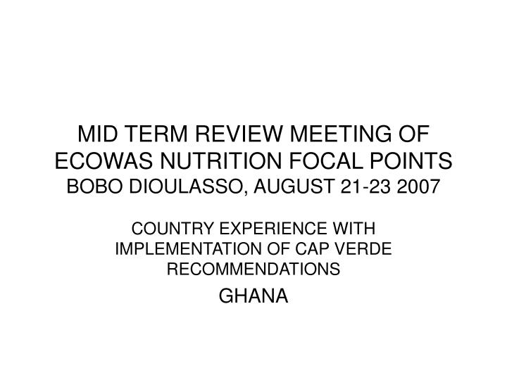Mid term review meeting of ecowas nutrition focal points bobo dioulasso august 21 23 2007