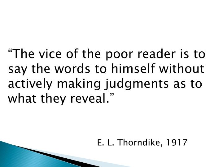 """The vice of the poor reader is to say the words to himself without actively making judgments as t..."