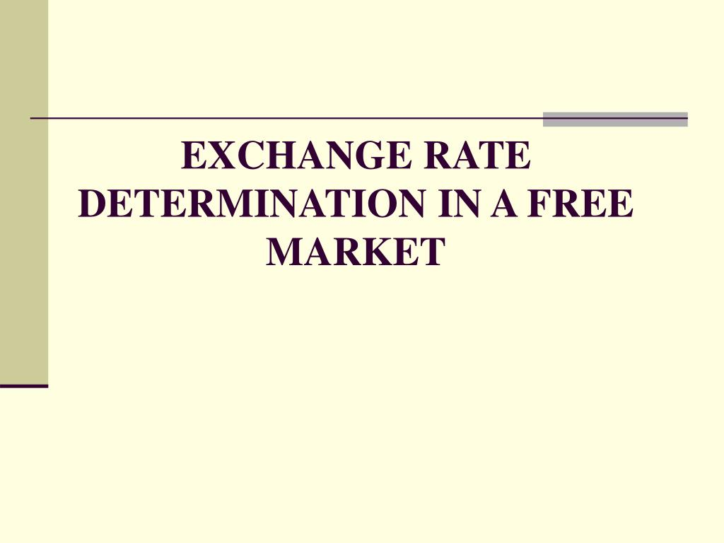 EXCHANGE RATE DETERMINATION IN A FREE MARKET